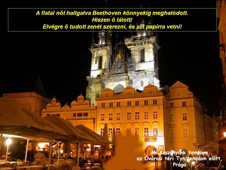 Mi Asszonyunk templom az Óvárosi téri Tyn templom előtt, Prága A fiatal nőt hallgatva Beethoven könnyekig meghatódott.