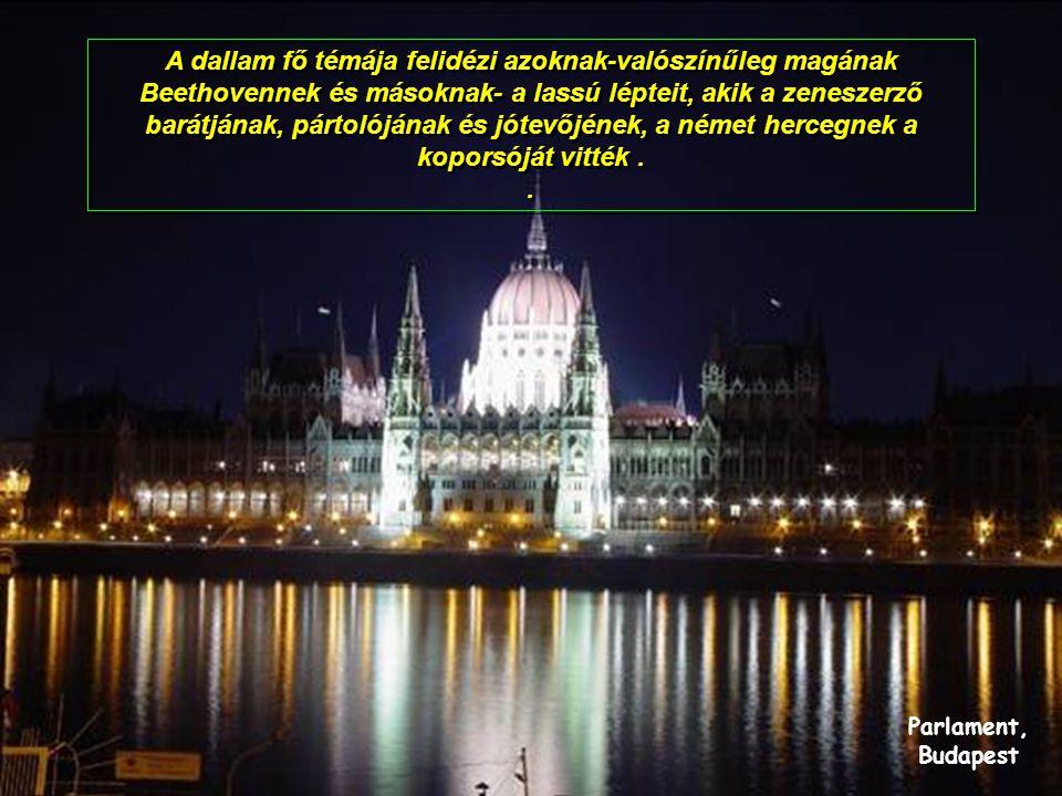 Parlament, Budapest A dallam fő témája felidézi azoknak-valószínűleg magának Beethovennek és másoknak- a lassú lépteit, akik a zeneszerző barátjának, pártolójának és jótevőjének, a német hercegnek a koporsóját vitték..