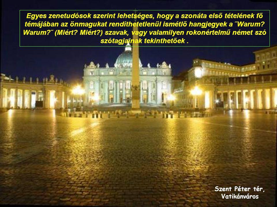 Szent Péter tér, Vatikánváros Egyes zenetudósok szerint lehetséges, hogy a szonáta első tételének fő témájában az önmagukat rendíthetetlenül ismétlő hangjegyek a ˝Warum.
