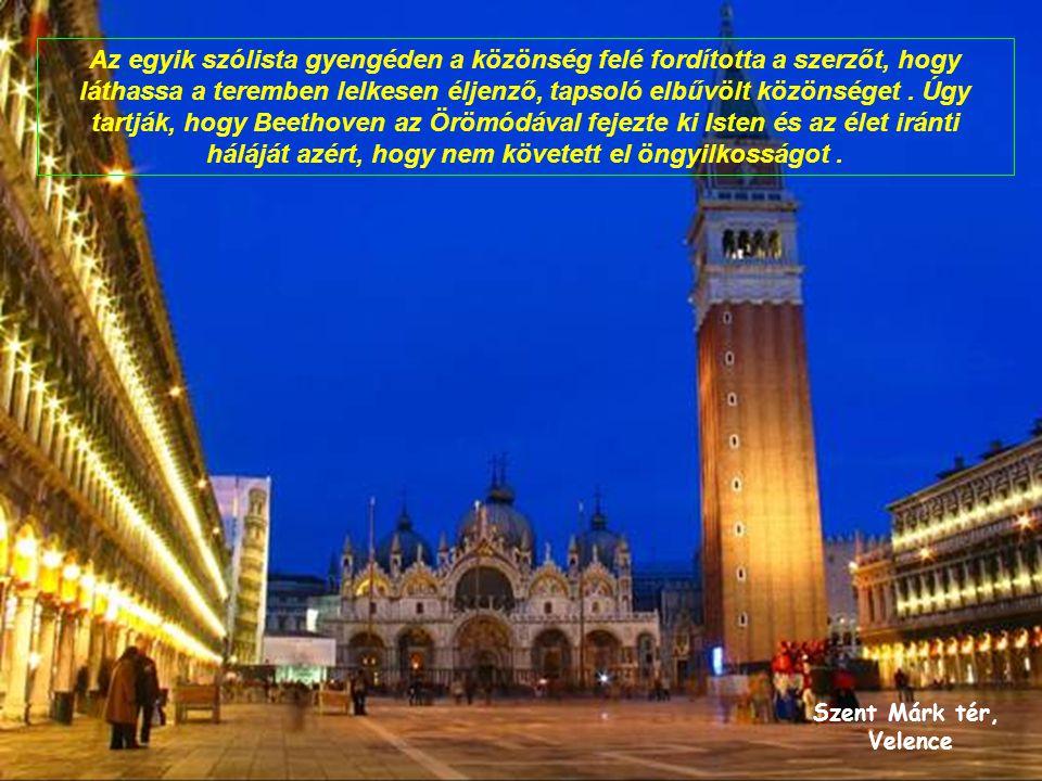Szent Márk tér, Velence Az egyik szólista gyengéden a közönség felé fordította a szerzőt, hogy láthassa a teremben lelkesen éljenző, tapsoló elbűvölt közönséget.
