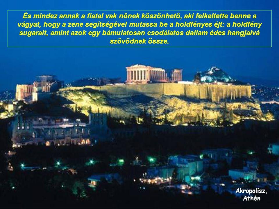Akropolisz, Athén És mindez annak a fiatal vak nőnek köszönhető, aki felkeltette benne a vágyat, hogy a zene segítségével mutassa be a holdfényes éjt: a holdfény sugarait, amint azok egy bámulatosan csodálatos dallam édes hangjaivá szövődnek össze.