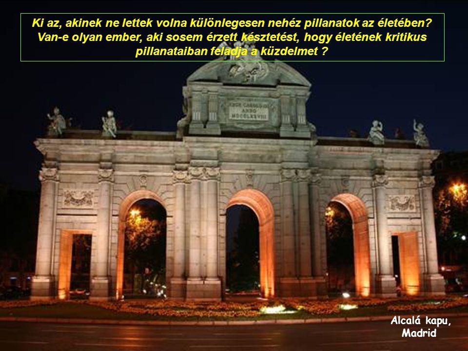 Alcalá kapu, Madrid Ki az, akinek ne lettek volna különlegesen nehéz pillanatok az életében.