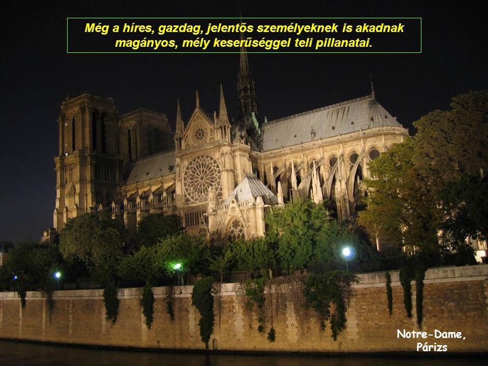 Notre-Dame, Párizs Még a híres, gazdag, jelentős személyeknek is akadnak magányos, mély keserűséggel teli pillanatai.