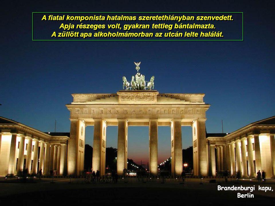 Brandenburgi kapu, Berlin A fiatal komponista hatalmas szeretethiányban szenvedett.