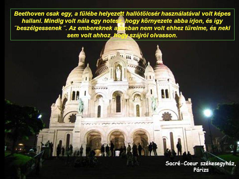 Sacré-Coeur székesegyház, Párizs Beethoven csak egy, a fülébe helyezett hallótölcsér használatával volt képes hallani.
