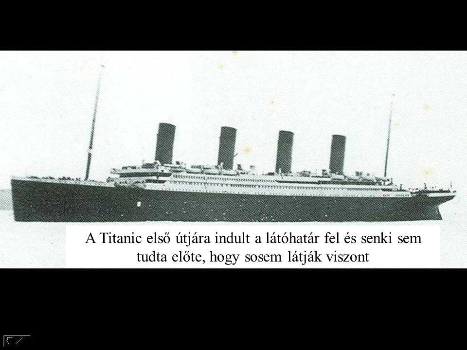 A Titanic első útjára indult a látóhatár fel és senki sem tudta előte, hogy sosem látják viszont