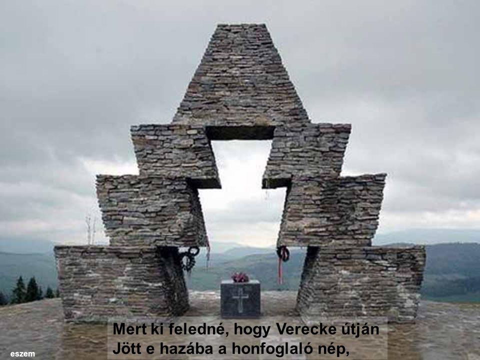 És nem lehet feledni, nem, soha A bölcsőket és sírokat nekünk, Magyar bölcsőket, magyar sírokat, Dicsőség és gyász örök fészkeit.