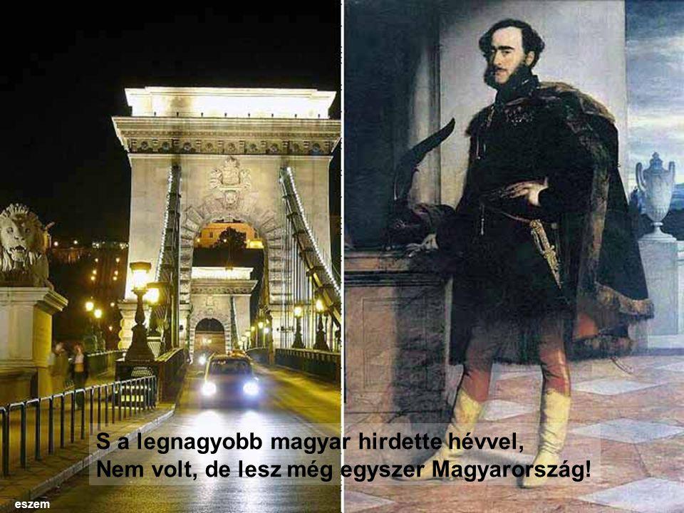 S a legnagyobb magyar hirdette hévvel, Nem volt, de lesz még egyszer Magyarország! eszem