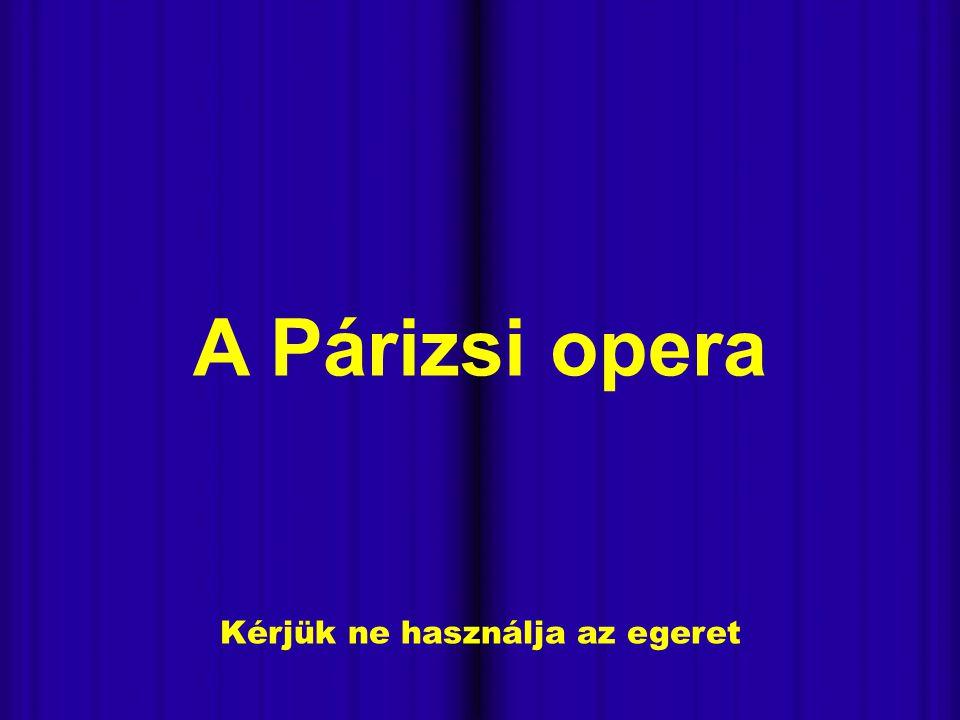 - Kérjük ne használja az egeret A Párizsi opera