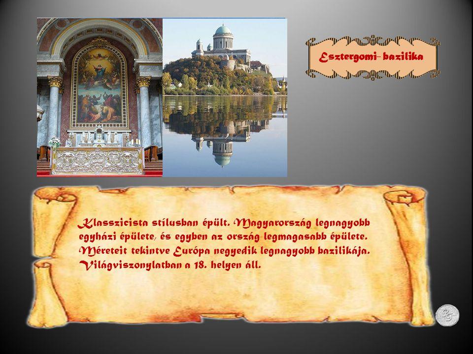 Esztergomi- bazilika Klasszicista stílusban épült.