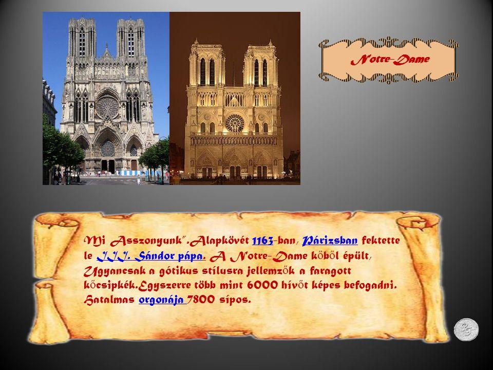 Notre-Dame Mi Asszonyunk .Alapkövét 1163-ban, Párizsban fektette le III.