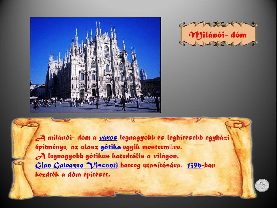 A milánói- dóm a város legnagyobb és leghíresebb egyházi építménye, az olasz gótika egyik mesterm ű ve.városgótika A legnagyobb gótikus katedrális a világon.