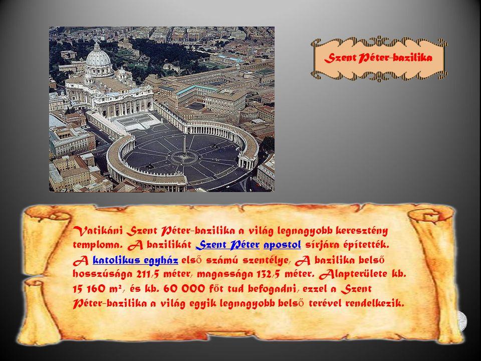 Szent Péter-bazilika Vatikáni Szent Péter-bazilika a világ legnagyobb keresztény temploma.