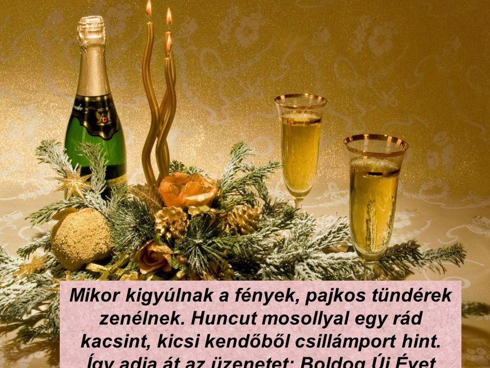 Itt az új év, új jót hozzon, régi jóktól meg ne fosszon, de ha az új jót nem is hozhat, vigye el a régi rosszat!