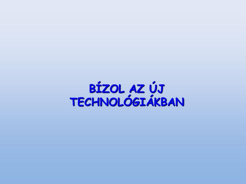 BÍZOL AZ ÚJ TECHNOLÓGIÁKBAN