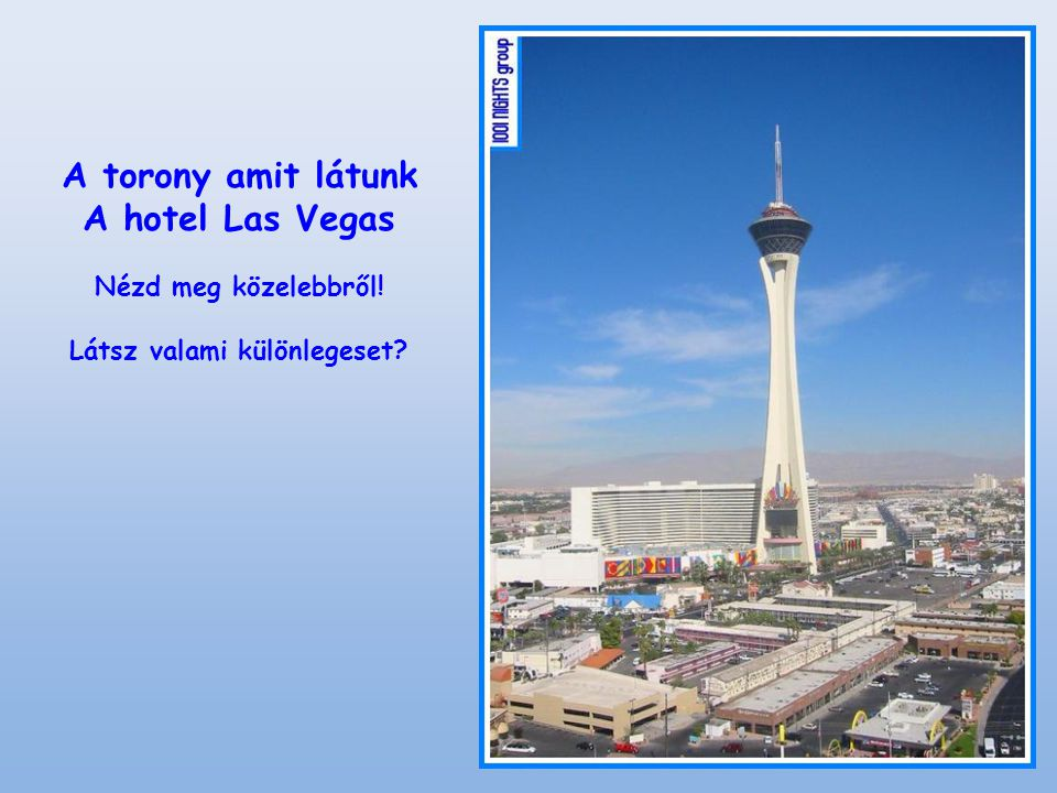 A torony amit látunk A hotel Las Vegas Nézd meg közelebbről! Látsz valami különlegeset?