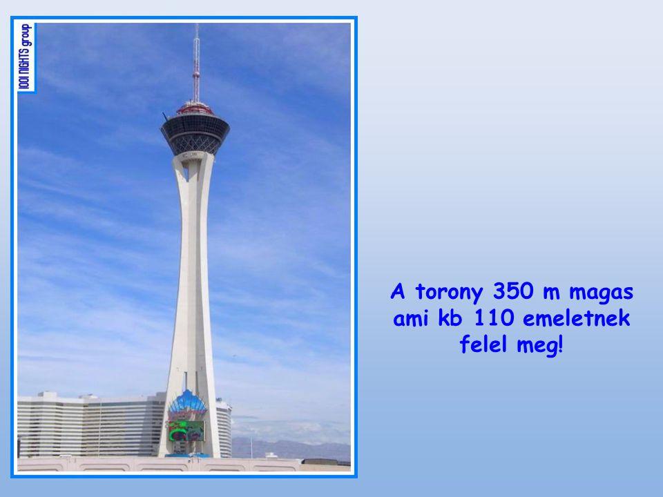 A torony 350 m magas ami kb 110 emeletnek felel meg!