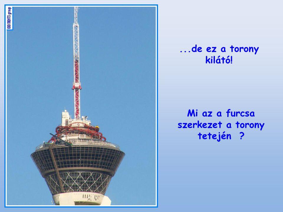 Mi az a furcsa szerkezet a torony tetején ...de ez a torony kilátó!