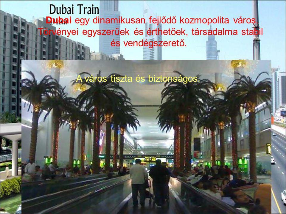Dubai egy dinamikusan fejlődő kozmopolita város. Törvényei egyszerűek és érthetőek, társadalma stabil és vendégszerető. A város tiszta és biztonságos.