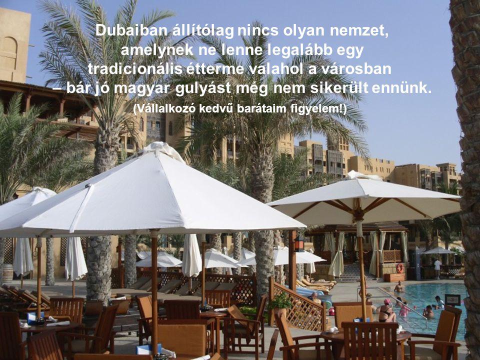 Dubaiban állítólag nincs olyan nemzet, amelynek ne lenne legalább egy tradicionális étterme valahol a városban – bár jó magyar gulyást még nem sikerül