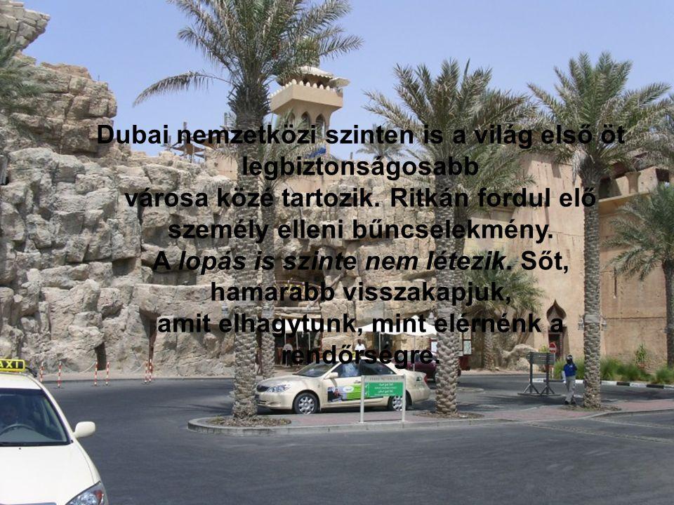 Dubai nemzetközi szinten is a világ első öt legbiztonságosabb városa közé tartozik. Ritkán fordul elő személy elleni bűncselekmény. A lopás is szinte