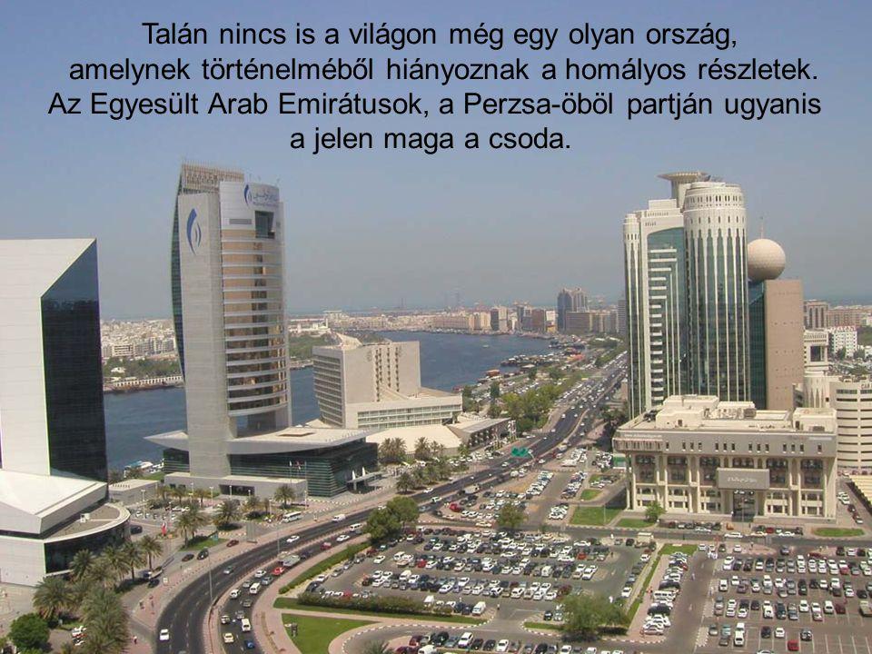 Talán nincs is a világon még egy olyan ország, amelynek történelméből hiányoznak a homályos részletek. Az Egyesült Arab Emirátusok, a Perzsa-öböl part
