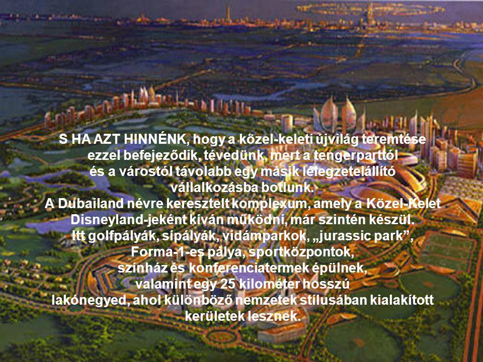S HA AZT HINNÉNK, hogy a közel-keleti újvilág teremtése ezzel befejeződik, tévedünk, mert a tengerparttól és a várostól távolabb egy másik lélegzetelá