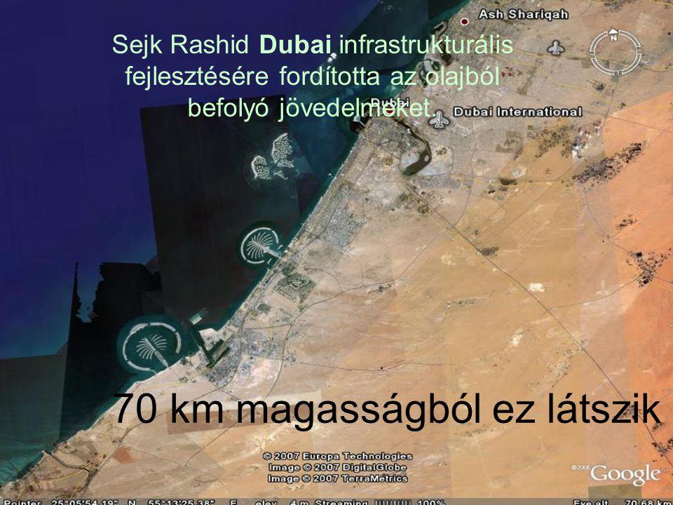 70 km magasságból ez látszik Sejk Rashid Dubai infrastrukturális fejlesztésére fordította az olajból befolyó jövedelmeket.