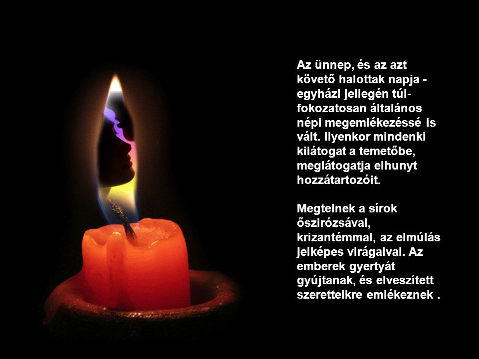 A Mindenszentek (latinul: Festum omnium sanctorum) a katolikus és ortodox keresztény egyház ünnepe.