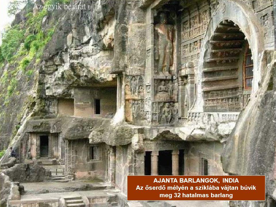 AJANTA BARLANGOK, INDIA Az őserdő mélyén a sziklába vájtan búvik meg 32 hatalmas barlang
