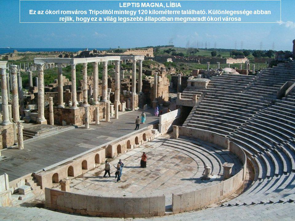 LEPTIS MAGNA, LÍBIA Ez az ókori romváros Tripolitól mintegy 120 kilométerre található.