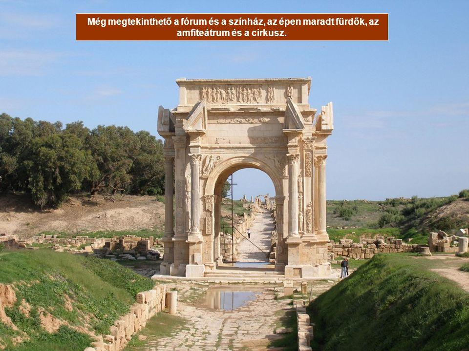 LEPTIS MAGNA, LÍBIA Ez az ókori romváros Tripolitól mintegy 120 kilométerre található. Különlegessége abban rejlik, hogy ez a világ legszebb állapotba