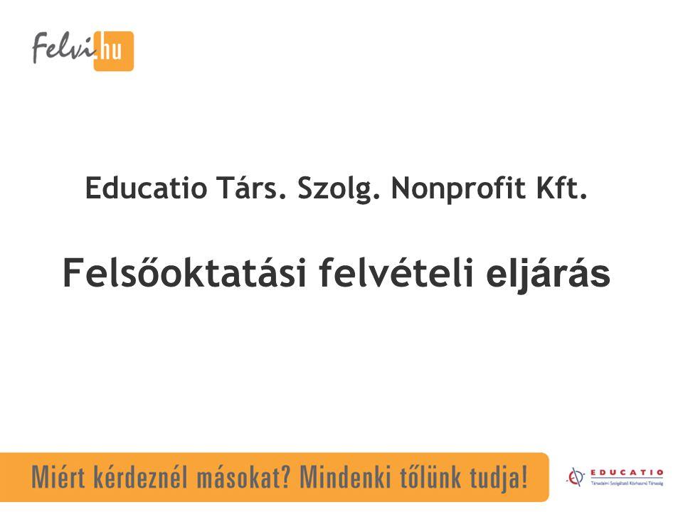 Educatio Társ. Szolg. Nonprofit Kft. Felsőoktatási felvételi eljárás