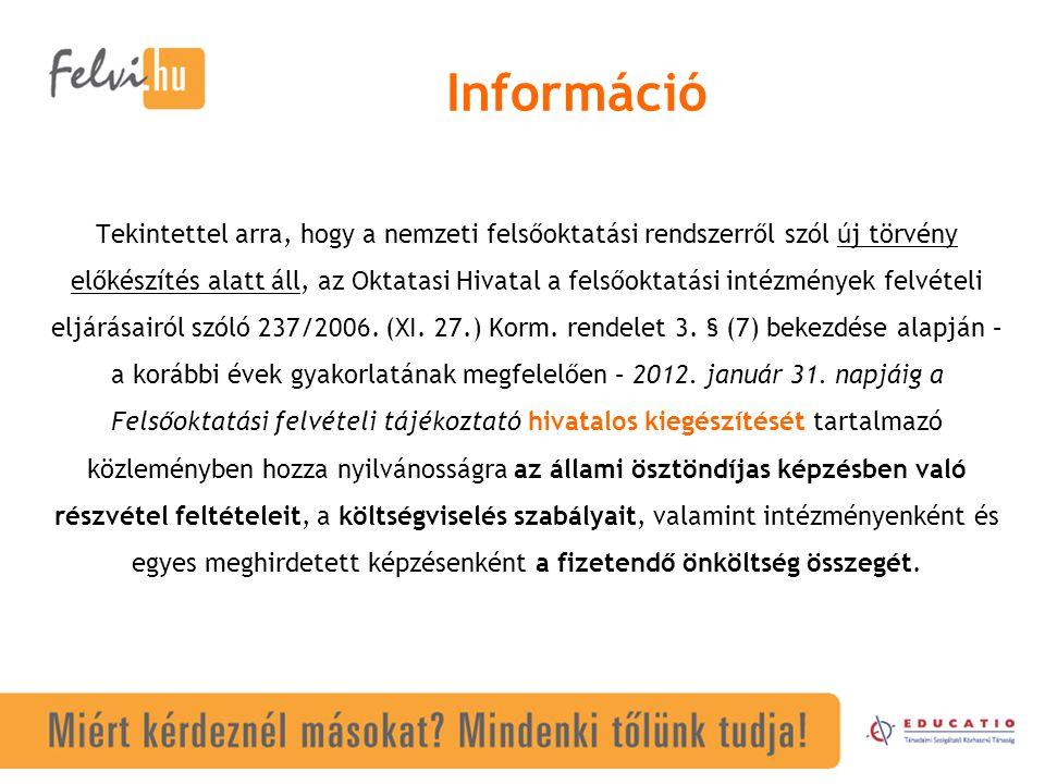 Tekintettel arra, hogy a nemzeti felsőoktatási rendszerről szól új törvény előkészítés alatt áll, az Oktatasi Hivatal a felsőoktatási intézmények felvételi eljárásairól szóló 237/2006.