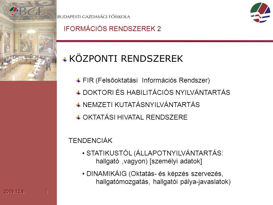 2009.12.8.3 IFORMÁCIÓS RENDSZEREK 2 KÖZPONTI RENDSZEREK FIR (Felsőoktatási Információs Rendszer) DOKTORI ÉS HABILITÁCIÓS NYILVÁNTARTÁS NEMZETI KUTATÁSNYILVÁNTARTÁS OKTATÁSI HIVATAL RENDSZERE TENDENCIÁK STATIKUSTÓL (ÁLLAPOTNYILVÁNTARTÁS: hallgató,vagyon) [személyi adatok] DINAMIKÁIG (Oktatás- és képzés szervezés, hallgatómozgatás, hallgatói pálya-javaslatok)