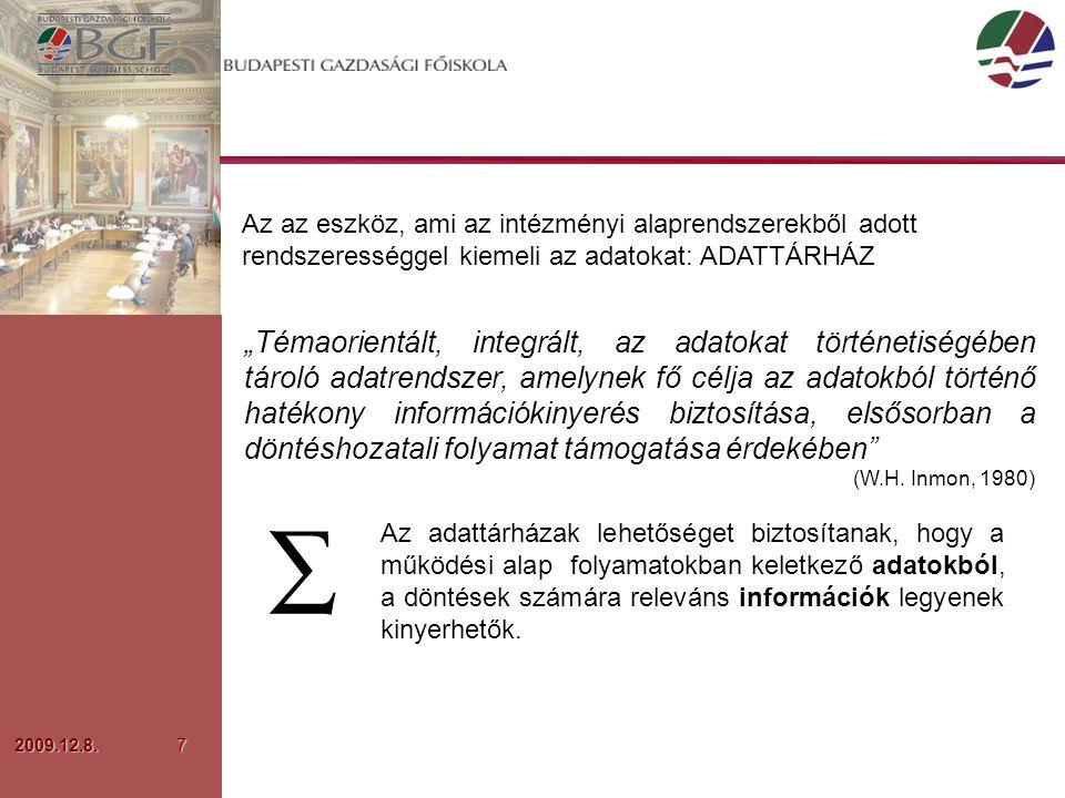 """2009.12.8.8  Szakmai működési szükségletek adatokban rejlő információk és összefüggések kinyerése az egyes szervezeti funkciók magasabb szintű támogatása hatékonyabb partner (hallgató, vállalat) kezelés teljesítmények hatékonyabb mérése pénzügyi teljesítmény elemzése kontrollált folyamatok biztosítása  Minőségi kritériumok a szervezetben az """"igazság egyetlen forrása lefedni adatokkal, ellátni információkkal és eszközökkel minden  szakmai területet (oktatás, gazdálkodás, HR, marketing, stb.)  felhasználói szintet (vezető, szakértő, elemző)"""