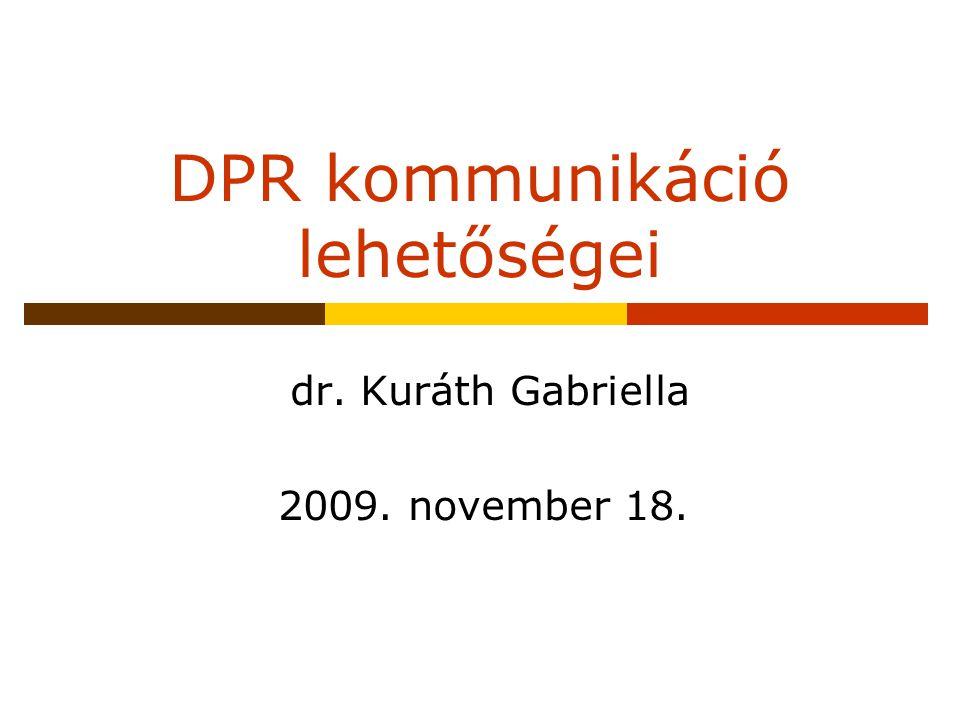 DPR kommunikáció lehetőségei dr. Kuráth Gabriella 2009. november 18.