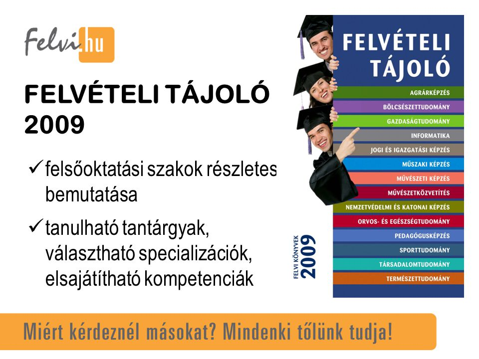 felsőoktatási szakok részletes bemutatása tanulható tantárgyak, választható specializációk, elsajátítható kompetenciák FELVÉTELI TÁJOLÓ 2009