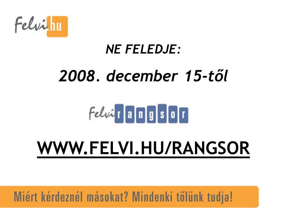 NE FELEDJE: 2008. december 15-től WWW.FELVI.HU/RANGSOR