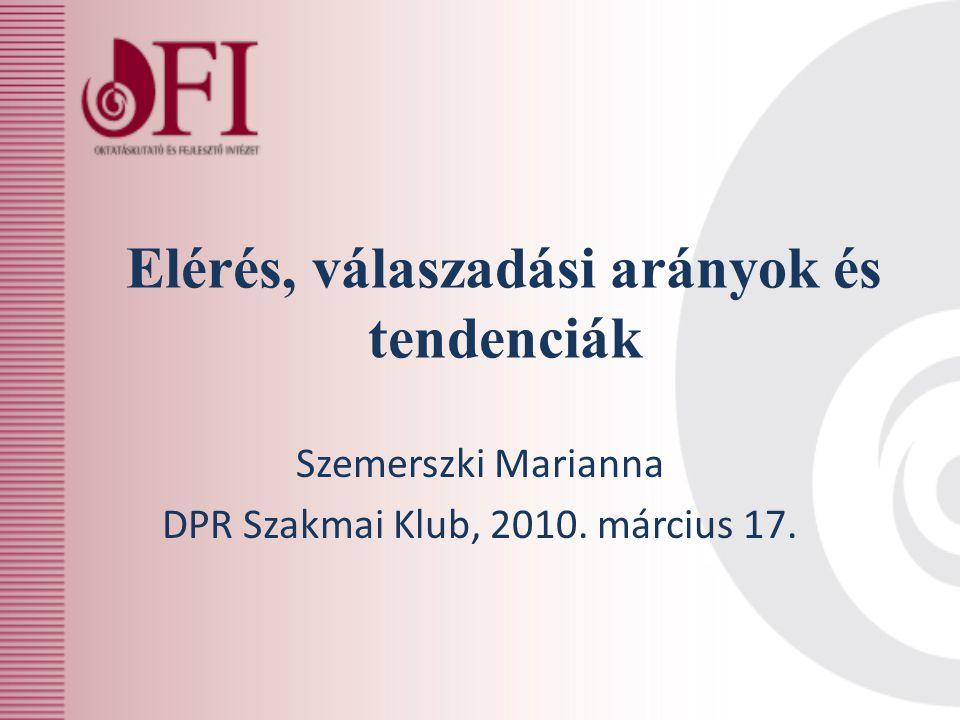 Elérés, válaszadási arányok és tendenciák Szemerszki Marianna DPR Szakmai Klub, 2010. március 17.