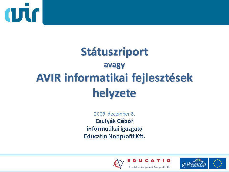 Státuszriport avagy AVIR informatikai fejlesztések helyzete 2009.