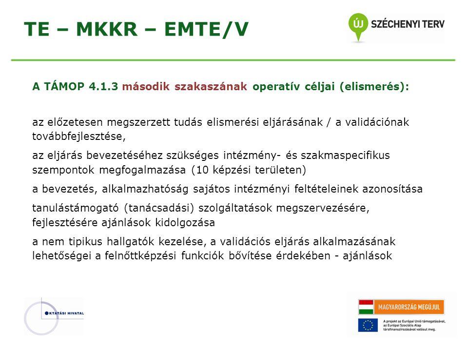 TE – MKKR – EMTE/V A TÁMOP 4.1.3 második szakaszának operatív céljai (elismerés): az előzetesen megszerzett tudás elismerési eljárásának / a validáció