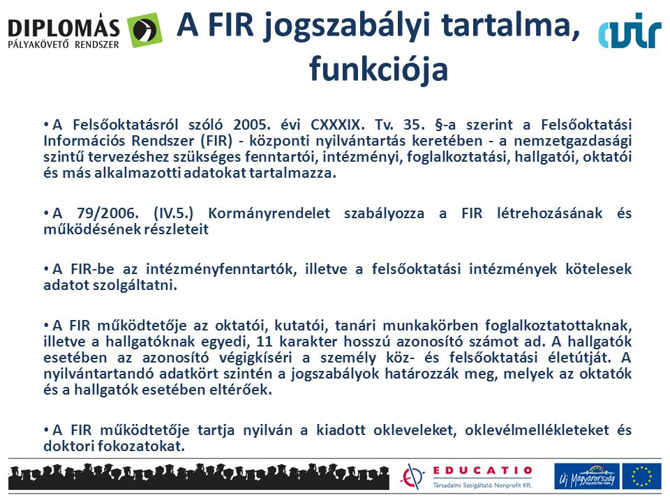 A FIR jogszabályi tartalma, funkciója A Felsőoktatásról szóló 2005.