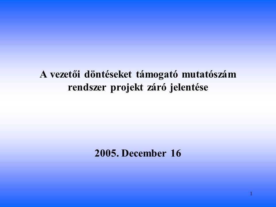 1 A vezetői döntéseket támogató mutatószám rendszer projekt záró jelentése 2005. December 16