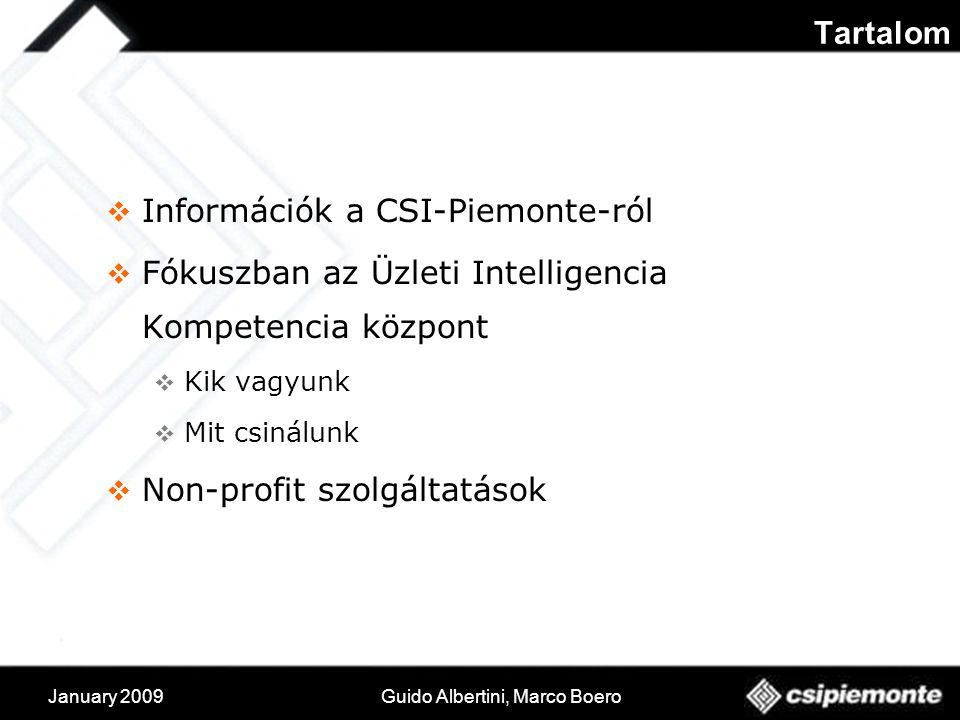 January 2009Guido Albertini, Marco Boero  Információk a CSI-Piemonte-ról  Fókuszban az Üzleti Intelligencia Kompetencia központ  Kik vagyunk  Mit csinálunk  Non-profit szolgáltatások Tartalom