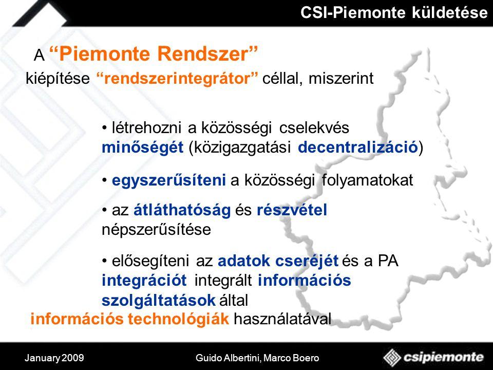 January 2009Guido Albertini, Marco Boero CSI-Piemonte küldetése A Piemonte Rendszer kiépítése rendszerintegrátor céllal, miszerint létrehozni a közösségi cselekvés minőségét (közigazgatási decentralizáció) egyszerűsíteni a közösségi folyamatokat az átláthatóság és részvétel népszerűsítése elősegíteni az adatok cseréjét és a PA integrációt integrált információs szolgáltatások által információs technológiák használatával