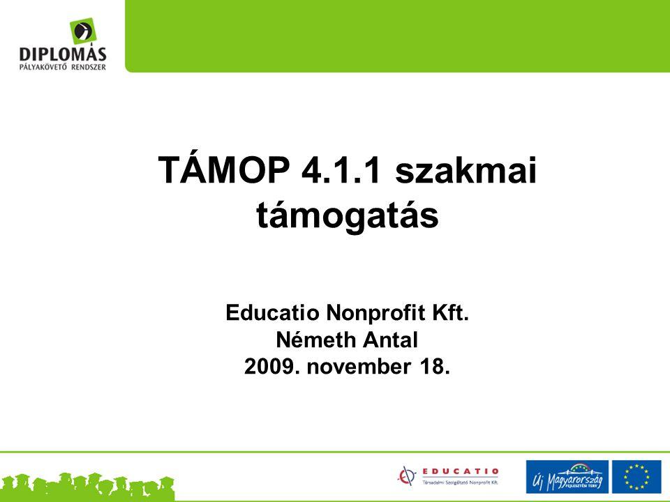 TÁMOP 4.1.1 szakmai támogatás Educatio Nonprofit Kft. Németh Antal 2009. november 18.