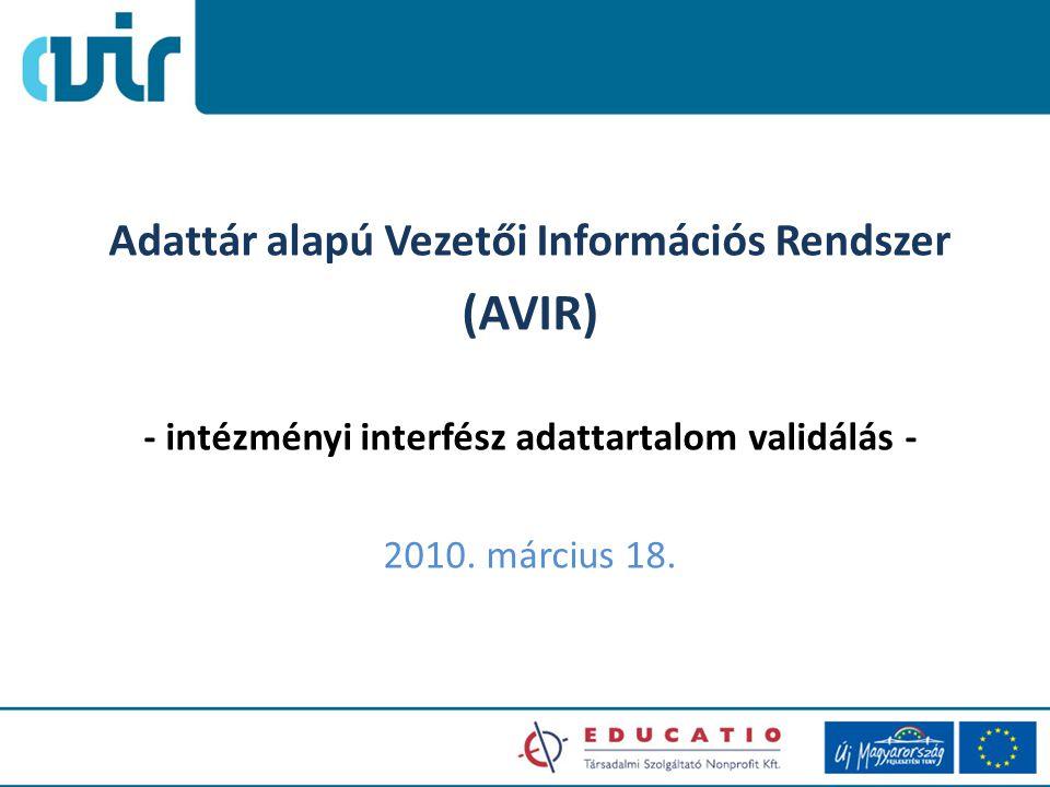 Adattár alapú Vezetői Információs Rendszer (AVIR) - intézményi interfész adattartalom validálás - 2010.