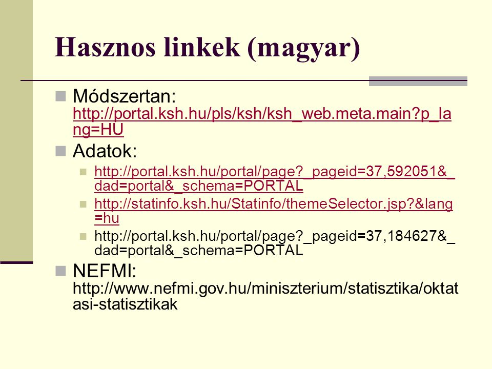Hasznos linkek (magyar) Módszertan: http://portal.ksh.hu/pls/ksh/ksh_web.meta.main?p_la ng=HU http://portal.ksh.hu/pls/ksh/ksh_web.meta.main?p_la ng=H