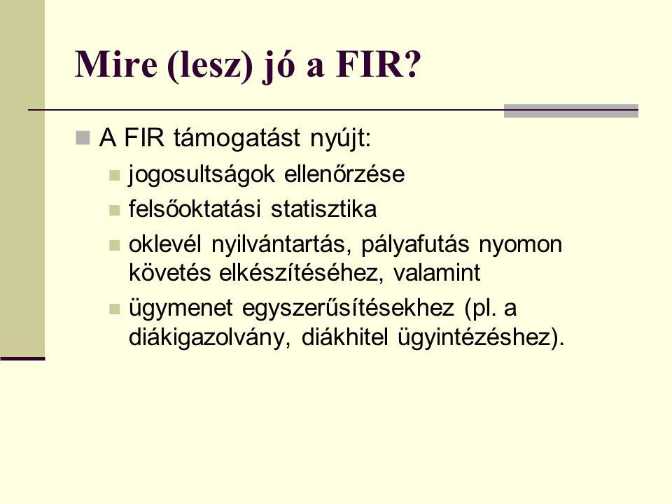 Mire (lesz) jó a FIR? A FIR támogatást nyújt: jogosultságok ellenőrzése felsőoktatási statisztika oklevél nyilvántartás, pályafutás nyomon követés elk